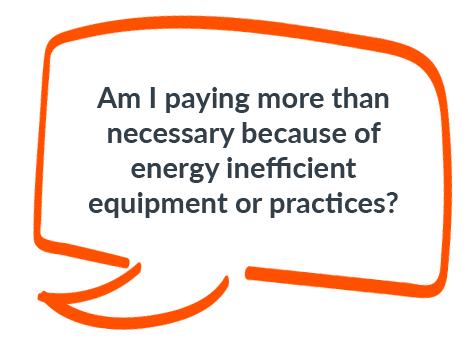 Am I paying more than necessary because of energy inefficient equipment or practices?