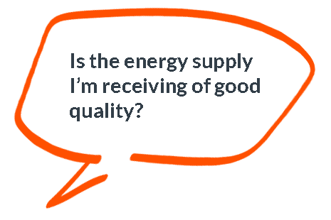 Is the energy supply I'm receiving of good quality?